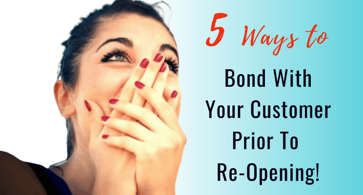 5 Ways to Bond With Your Customer Prior To Re-Opening